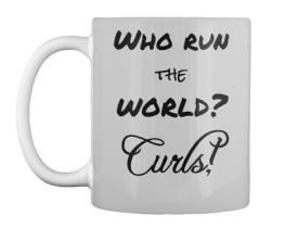 Who run the world? Curls!