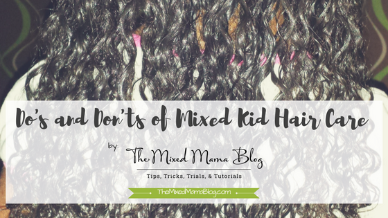 The Do's and Don'ts of Mixed Kid Hair Care by TheMixedMamaBlog