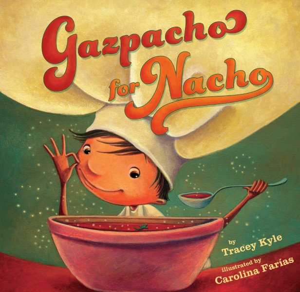 Gazpacho for Nacho Written by Tracey Kyle Illustrated by Carolina Farias