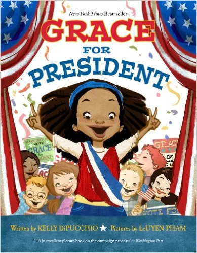 Grace for President written by Kelly DiPucchio Illustrated by LeUyen Pham