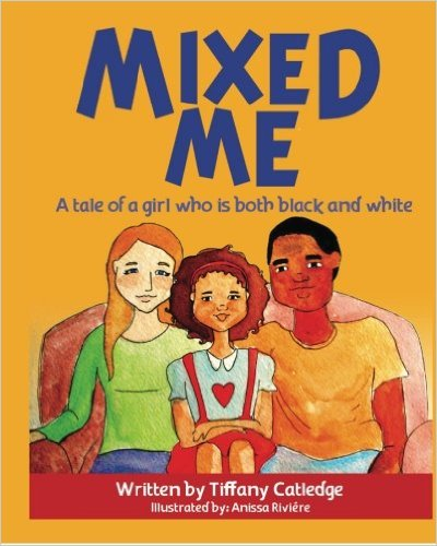 Mixed Me a tale of a girl who is both black and white written by Tiffany Catledge Illustrated by Anissa Riviere