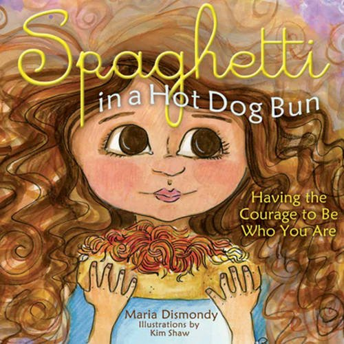 Spaghetti in a Hot Dog Bun - Having the Courage to Be Who You Are written by Maria Dismondy and illustrated by Kim Shaw