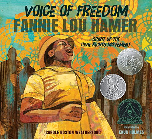 Voice of Freedom - Fannie Lou Hamer - Spirit of the Civil Rights Movement written by Carole Boston Weatherford and Illustrated by Ekua Holmes